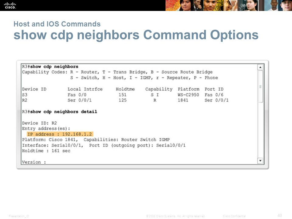 Presentation_ID 40 © 2008 Cisco Systems, Inc. All rights reserved.Cisco Confidential Host and IOS Commands show cdp neighbors Command Options
