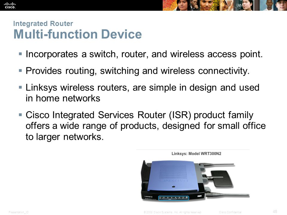 Presentation_ID 48 © 2008 Cisco Systems, Inc. All rights reserved.Cisco Confidential Integrated Router Multi-function Device Incorporates a switch, ro