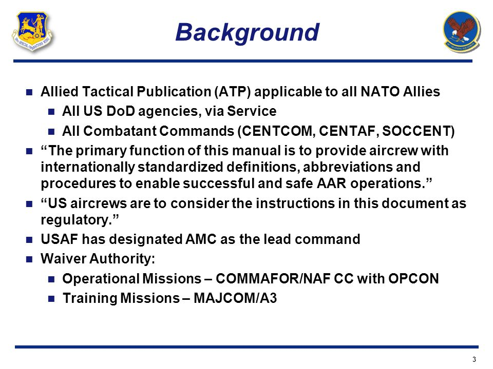 Background Allied Tactical Publication (ATP) applicable to all NATO Allies All US DoD agencies, via Service All Combatant Commands (CENTCOM, CENTAF, S