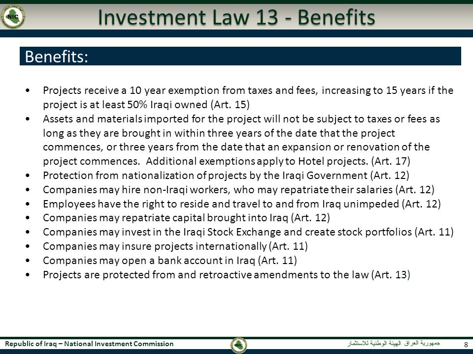 Republic of Iraq – National Investment Commission Investment Law 13 - Benefits 8 Projects receive a 10 year exemption from taxes and fees, increasing