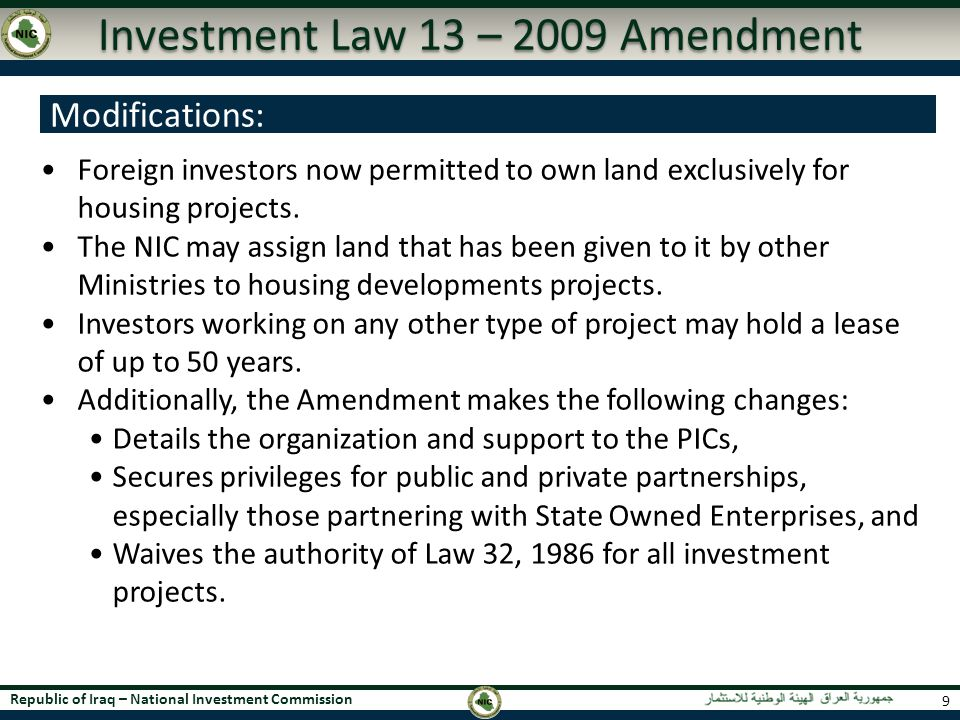 Republic of Iraq – National Investment Commission Investment Law 13 – 2009 Amendment 9 Foreign investors now permitted to own land exclusively for hou