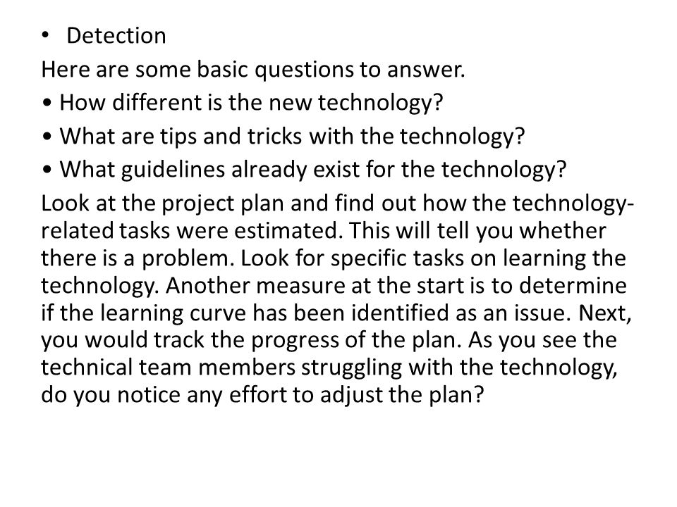 Detection Here are some basic questions to answer. How different is the new technology? What are tips and tricks with the technology? What guidelines