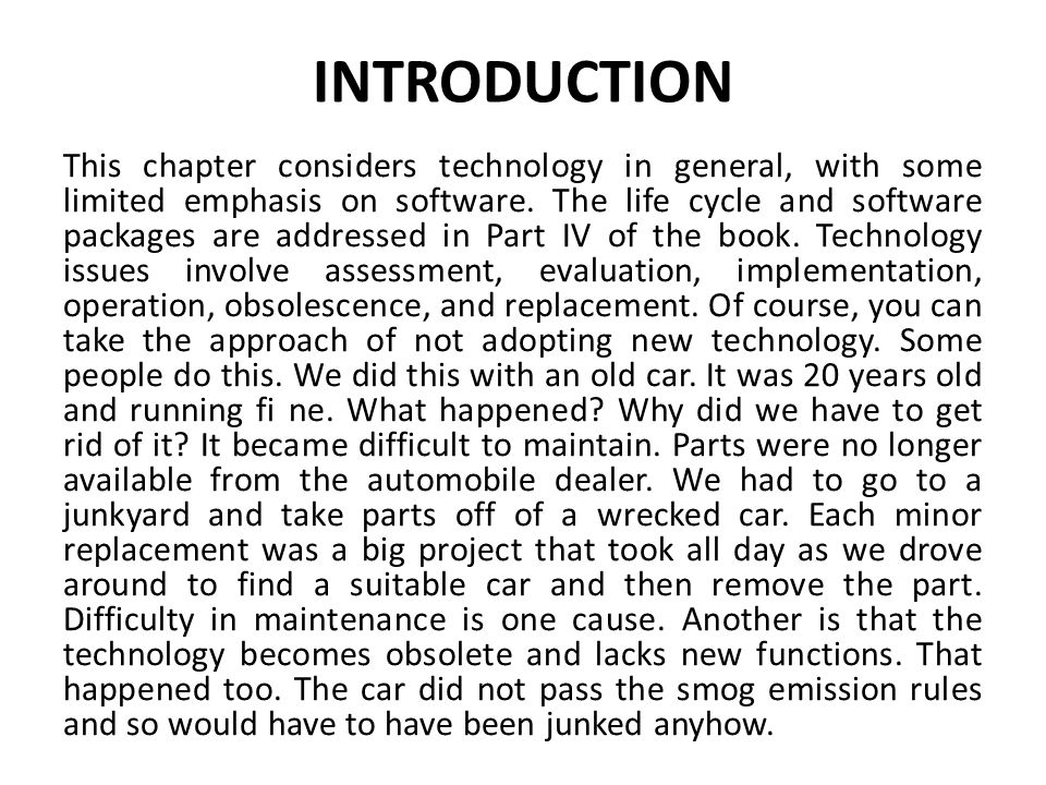 INTRODUCTION This chapter considers technology in general, with some limited emphasis on software. The life cycle and software packages are addressed