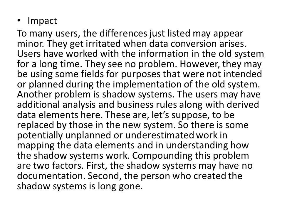 Impact To many users, the differences just listed may appear minor. They get irritated when data conversion arises. Users have worked with the informa