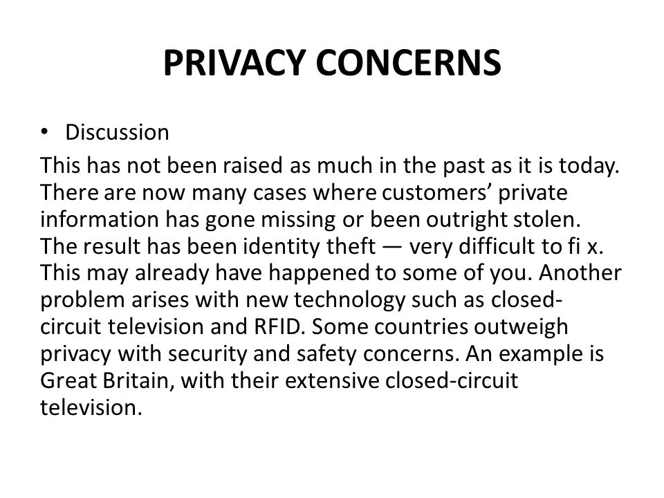 PRIVACY CONCERNS Discussion This has not been raised as much in the past as it is today. There are now many cases where customers private information