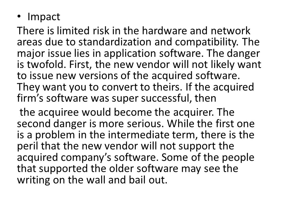 Impact There is limited risk in the hardware and network areas due to standardization and compatibility. The major issue lies in application software.