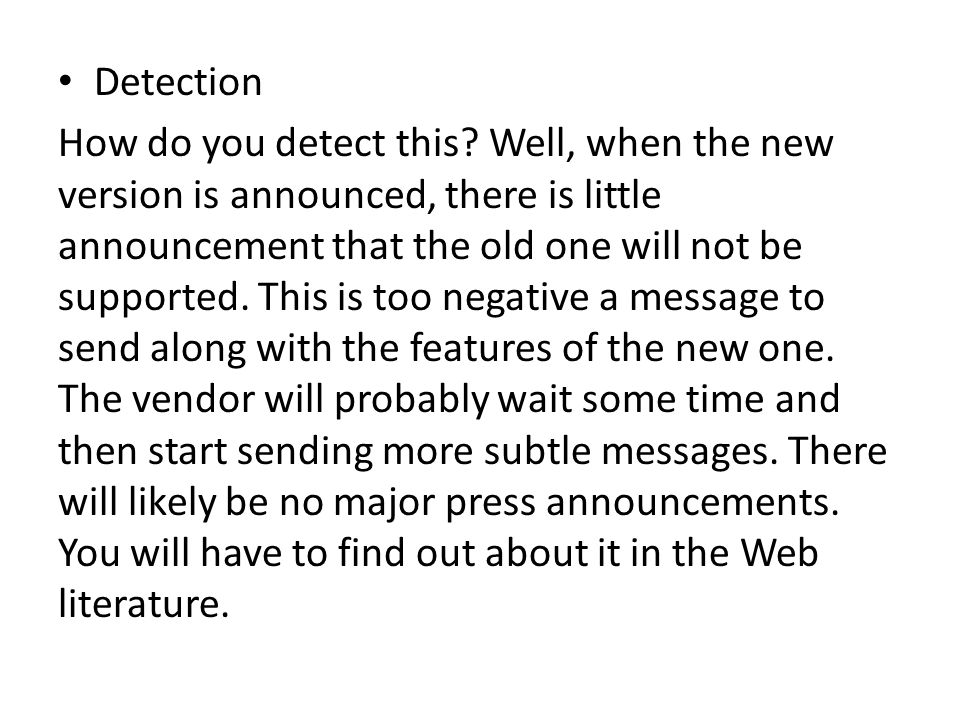 Detection How do you detect this? Well, when the new version is announced, there is little announcement that the old one will not be supported. This i