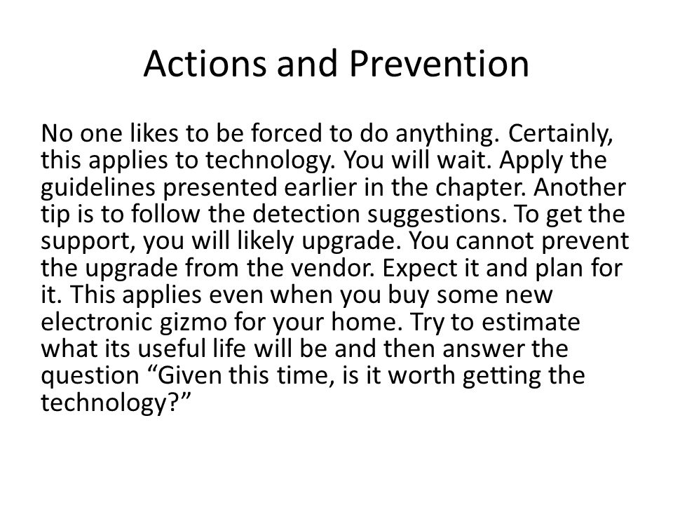 Actions and Prevention No one likes to be forced to do anything. Certainly, this applies to technology. You will wait. Apply the guidelines presented