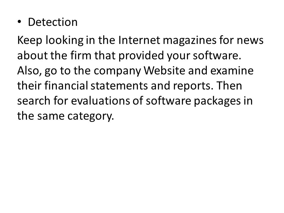 Detection Keep looking in the Internet magazines for news about the firm that provided your software. Also, go to the company Website and examine thei