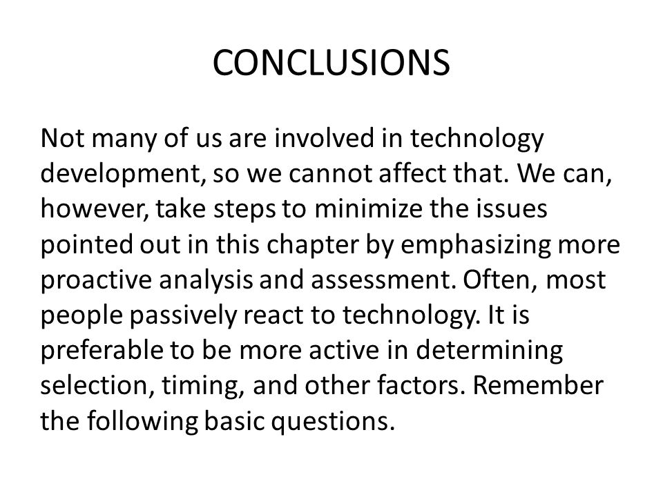 CONCLUSIONS Not many of us are involved in technology development, so we cannot affect that. We can, however, take steps to minimize the issues pointe