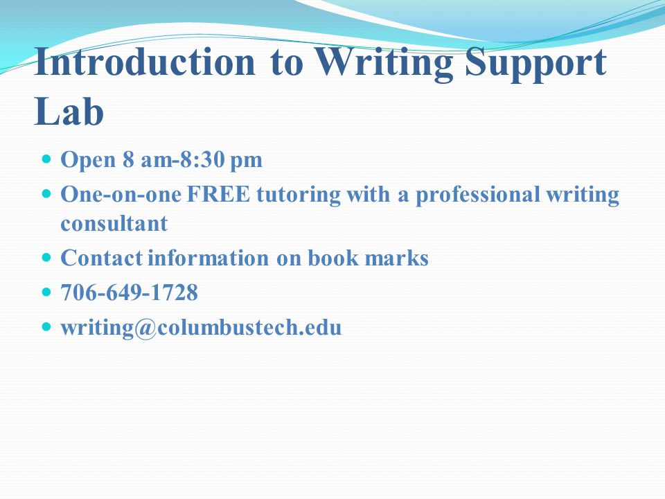 Introduction to Writing Support Lab Open 8 am-8:30 pm One-on-one FREE tutoring with a professional writing consultant Contact information on book mark
