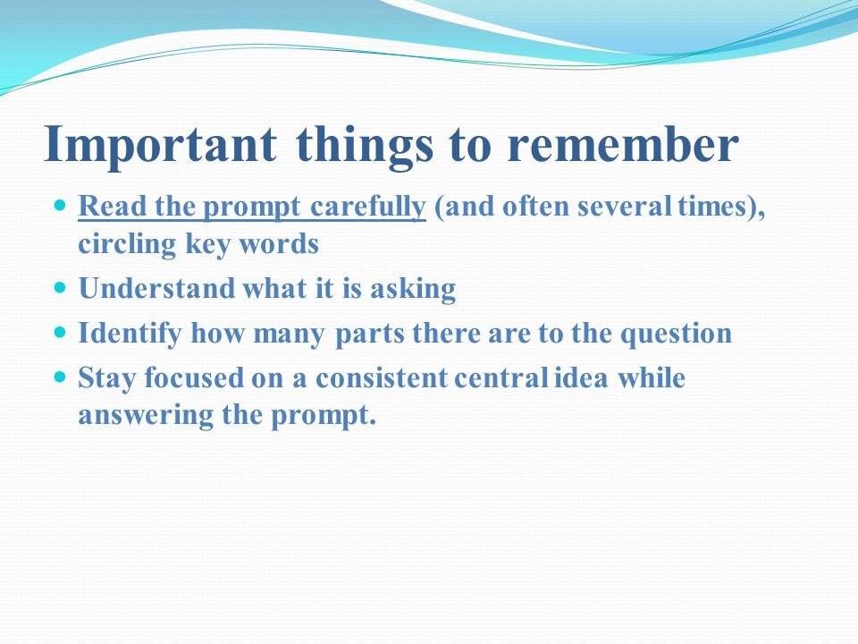Important things to remember Read the prompt carefully (and often several times), circling key words Understand what it is asking Identify how many pa