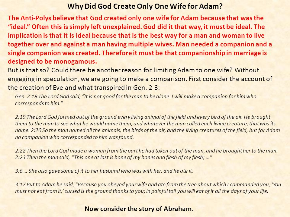 Why Did God Create Only One Wife for Adam? The Anti-Polys believe that God created only one wife for Adam because that was the ideal. Often this is si