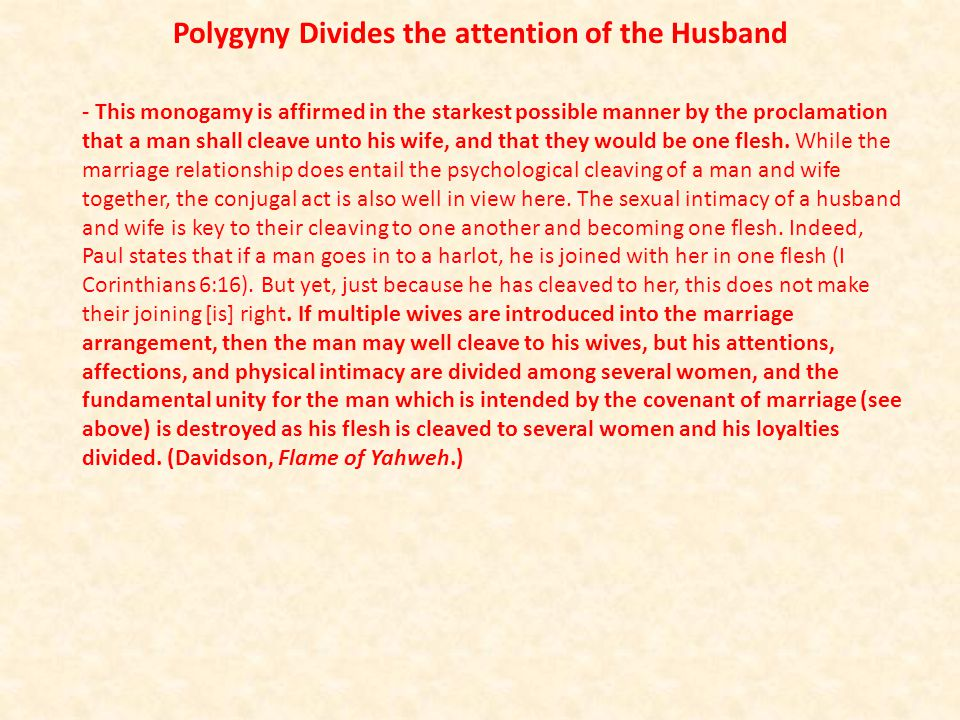 Polygyny Divides the attention of the Husband - This monogamy is affirmed in the starkest possible manner by the proclamation that a man shall cleave