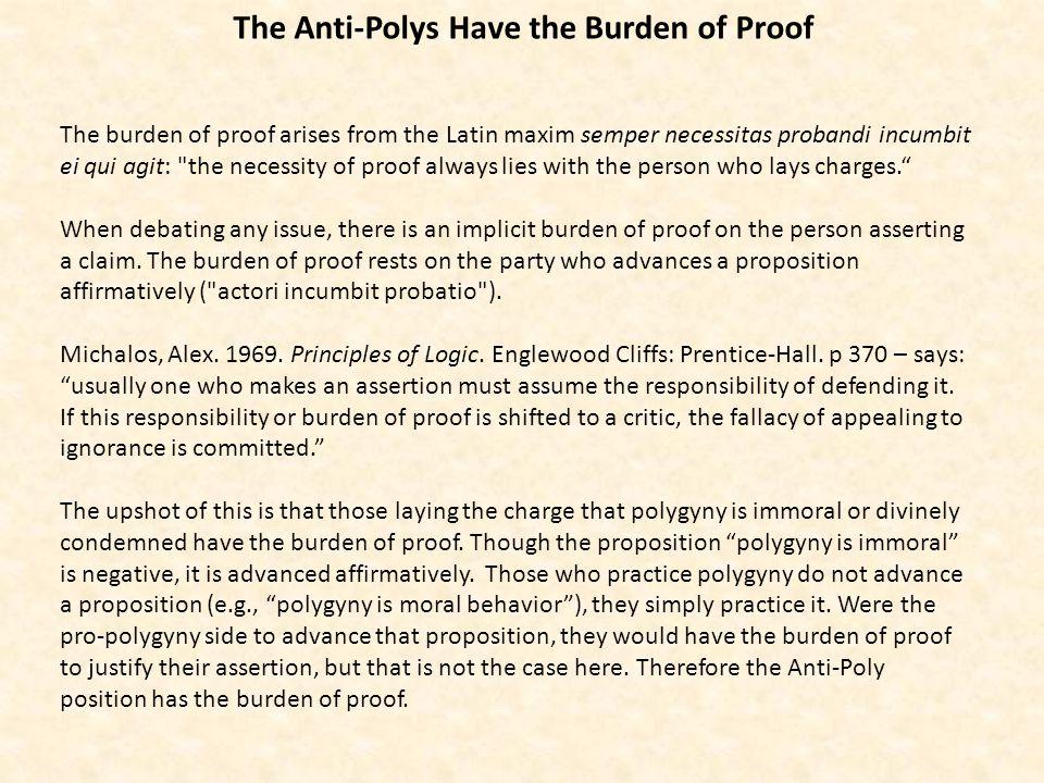 The Anti-Polys Have the Burden of Proof The burden of proof arises from the Latin maxim semper necessitas probandi incumbit ei qui agit: