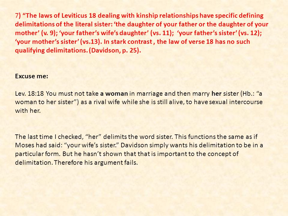 7) The laws of Leviticus 18 dealing with kinship relationships have specific defining delimitations of the literal sister: the daughter of your father