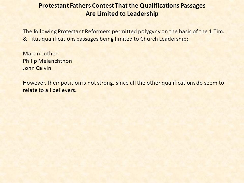 Protestant Fathers Contest That the Qualifications Passages Are Limited to Leadership The following Protestant Reformers permitted polygyny on the bas