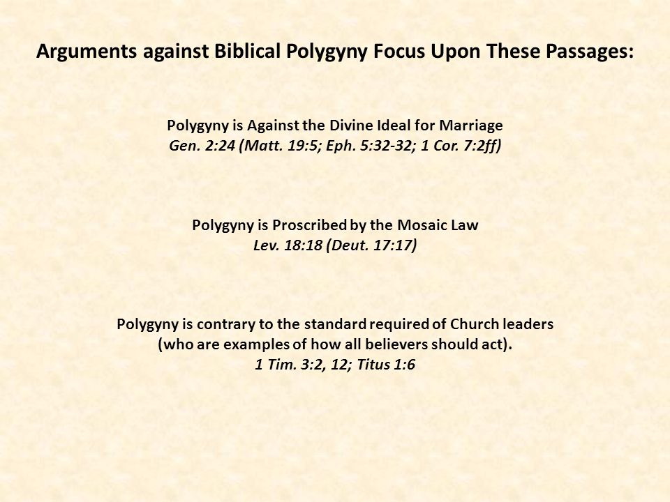 Arguments against Biblical Polygyny Focus Upon These Passages: Polygyny is Against the Divine Ideal for Marriage Gen. 2:24 (Matt. 19:5; Eph. 5:32-32;
