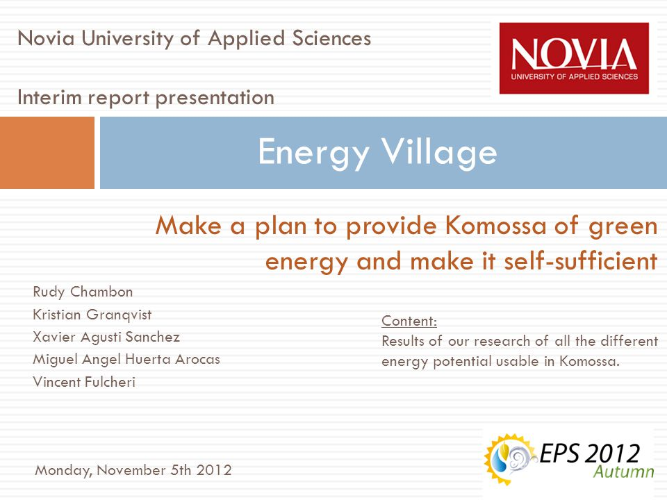 Data of Komossa Finland – Ostrobothia – Municipality of Vörå 120 people in 45 houses => 2.7 p/house 6 different types of buildings 28 km² => 4.3 p/km² Electricity company: Herrfors Total energy use: 1286 MWh in one year => appr.