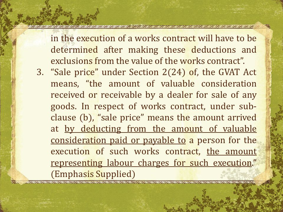 in the execution of a works contract will have to be determined after making these deductions and exclusions from the value of the works contract.