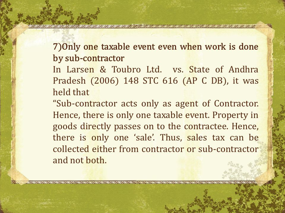 7)Only one taxable event even when work is done by sub-contractor In Larsen & Toubro Ltd.