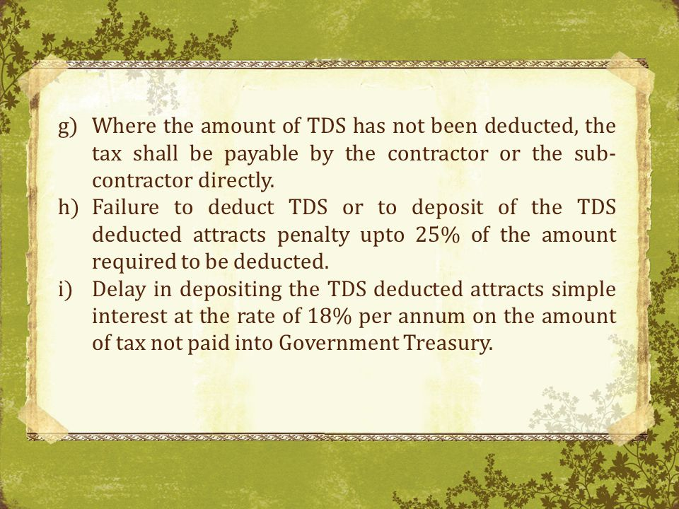 g)Where the amount of TDS has not been deducted, the tax shall be payable by the contractor or the sub- contractor directly.