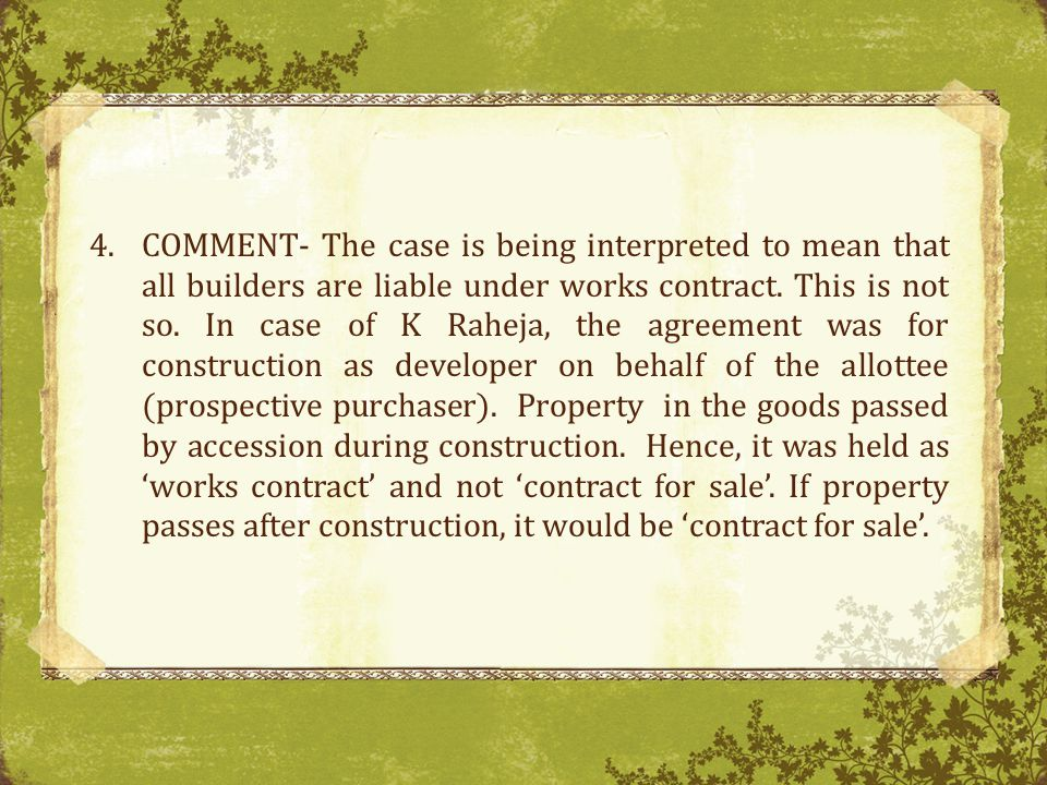 4.COMMENT- The case is being interpreted to mean that all builders are liable under works contract.