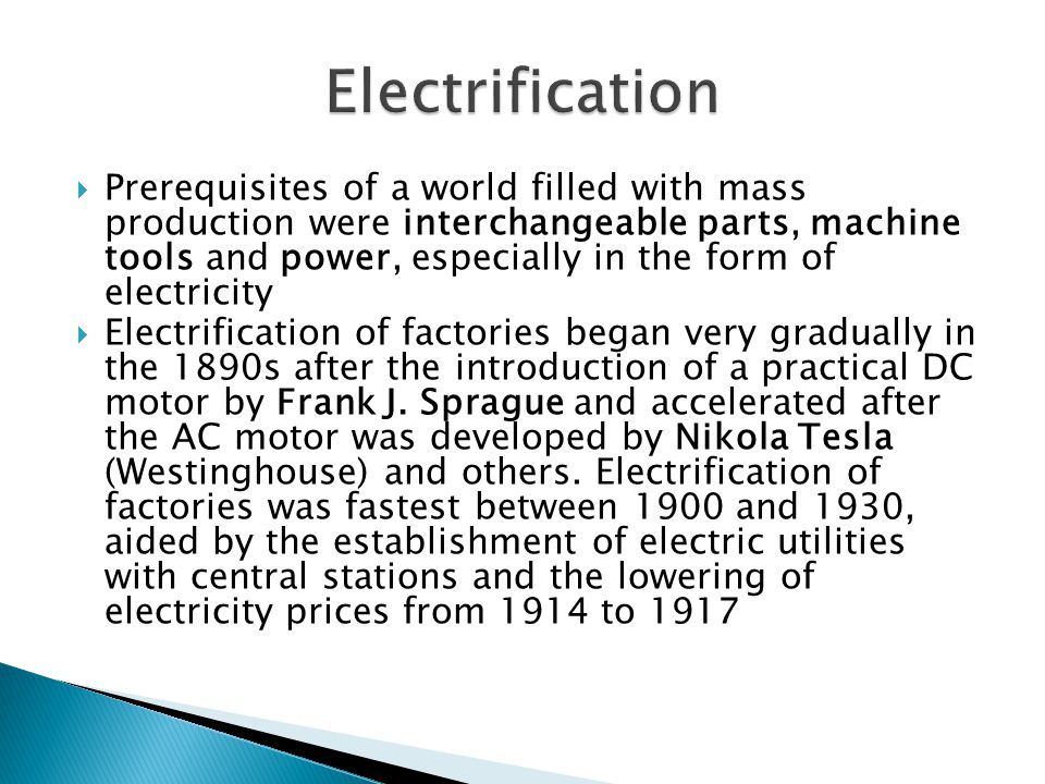 Prerequisites of a world filled with mass production were interchangeable parts, machine tools and power, especially in the form of electricity Electr