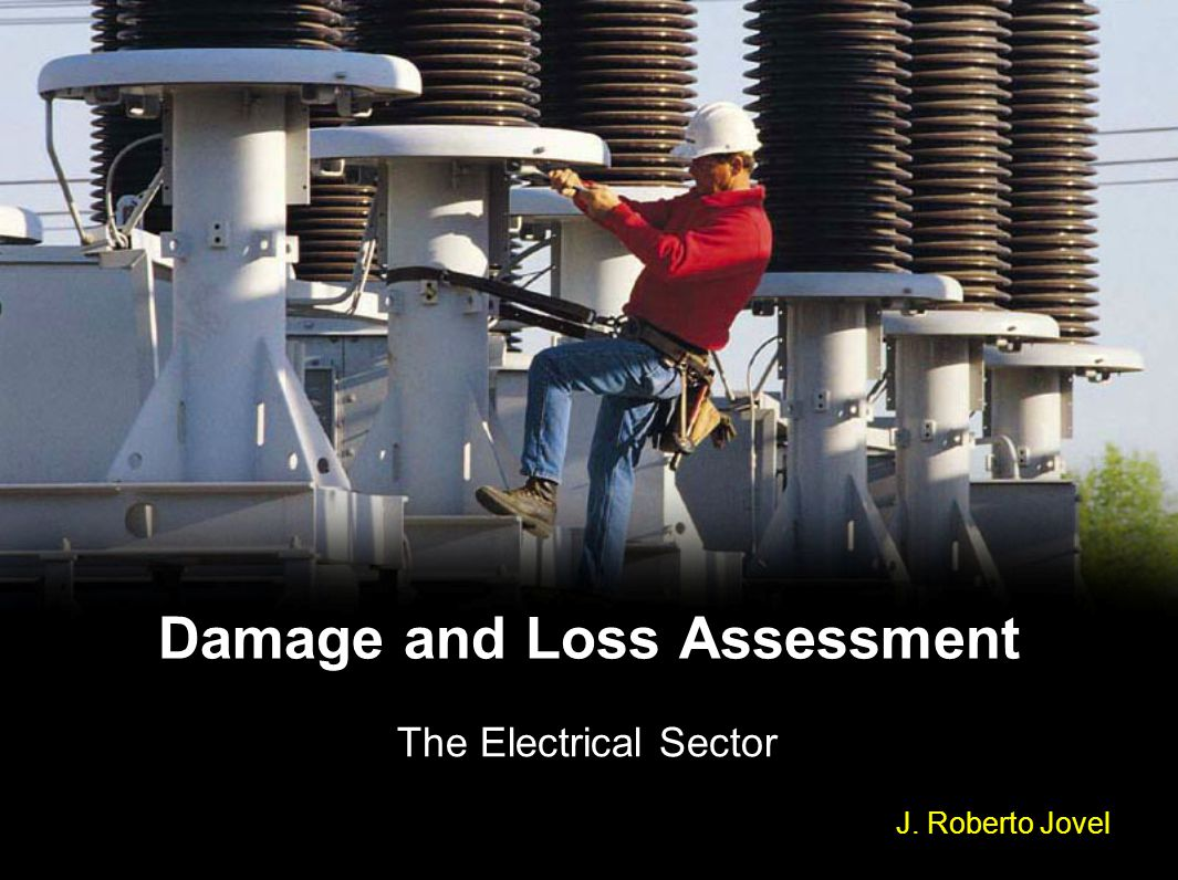 2 Aug 08RJovel2Contents 1.Disasters and the electrical sector: types of effects 2.Cases of lower production, sales and revenues of electricity 3.Procedures for the assessment of losses 4.Information requirements and sources of information