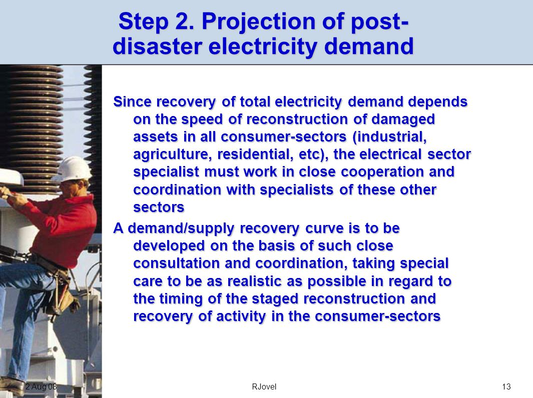 2 Aug 08RJovel13 Step 2. Projection of post- disaster electricity demand Since recovery of total electricity demand depends on the speed of reconstruc