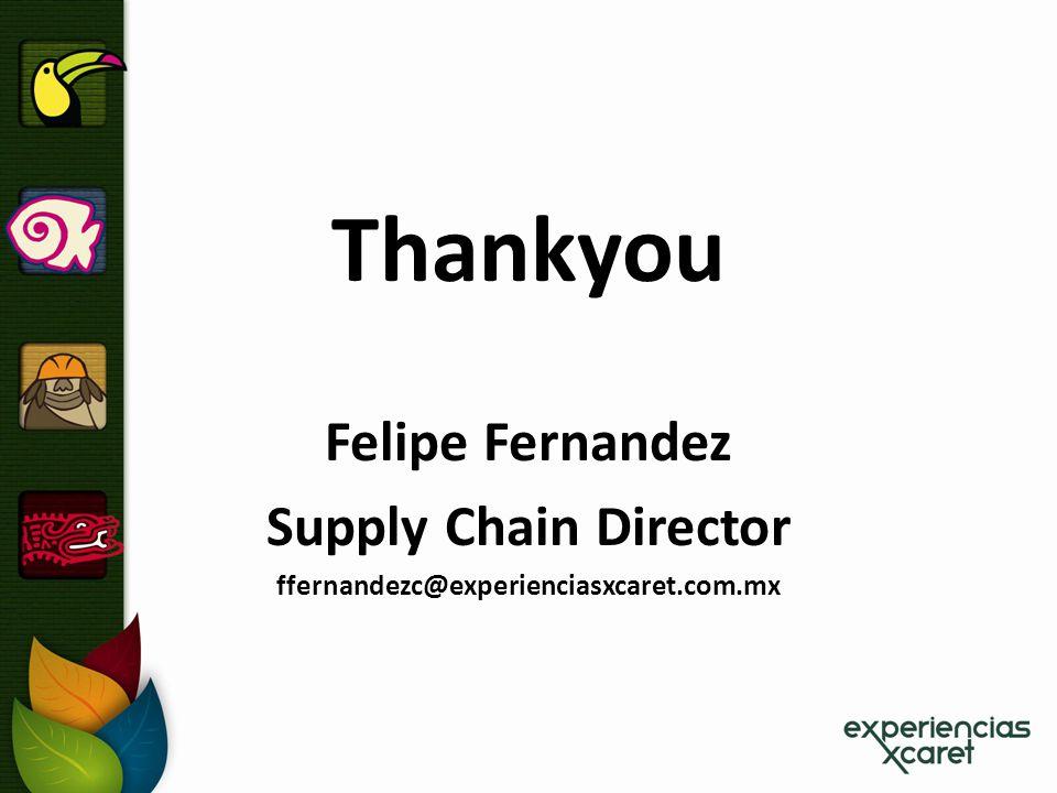 Thankyou Felipe Fernandez Supply Chain Director ffernandezc@experienciasxcaret.com.mx