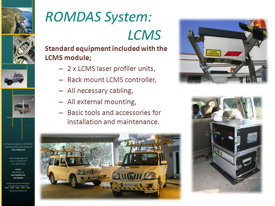 ROMDAS System: LCMS Standard equipment included with the LCMS module; – 2 x LCMS laser profiler units, – Rack mount LCMS controller, – All necessary c