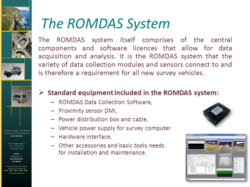 The ROMDAS System The ROMDAS system itself comprises of the central components and software licences that allow for data acquisition and analysis. It