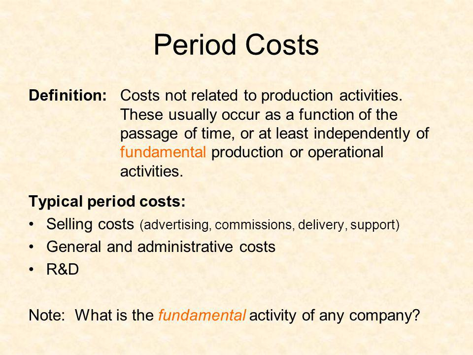 Period Costs Definition:Costs not related to production activities. These usually occur as a function of the passage of time, or at least independentl
