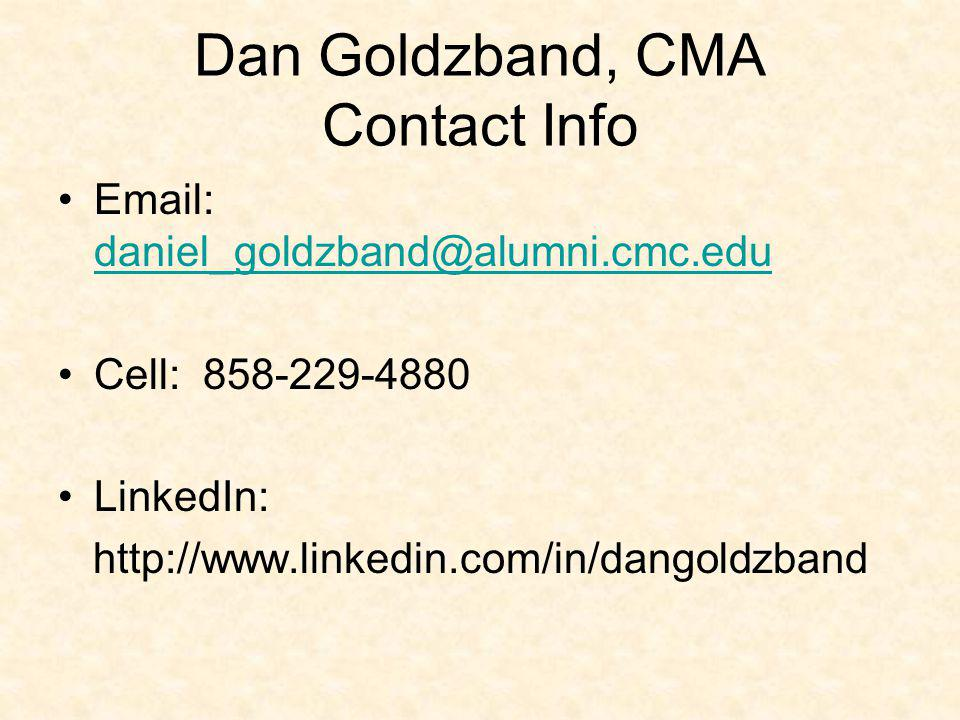 Dan Goldzband, CMA Contact Info Email: daniel_goldzband@alumni.cmc.edu daniel_goldzband@alumni.cmc.edu Cell: 858-229-4880 LinkedIn: http://www.linkedi