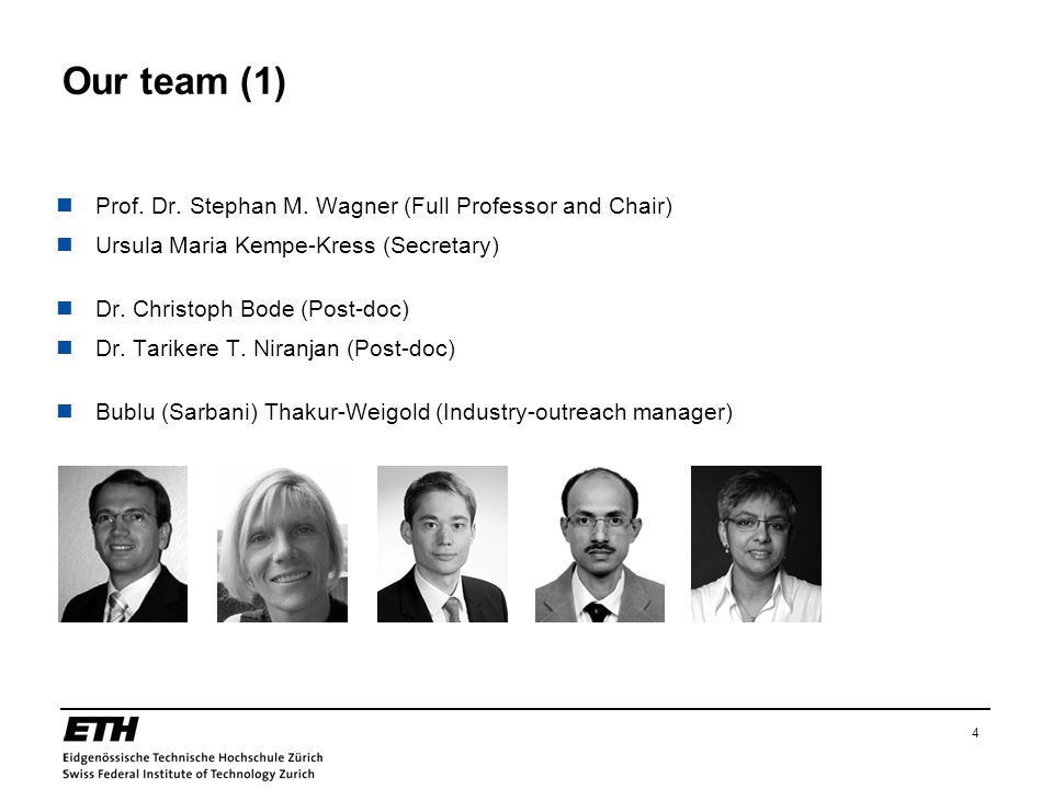 4 Our team (1) Prof. Dr. Stephan M. Wagner (Full Professor and Chair) Ursula Maria Kempe-Kress (Secretary) Dr. Christoph Bode (Post-doc) Dr. Tarikere