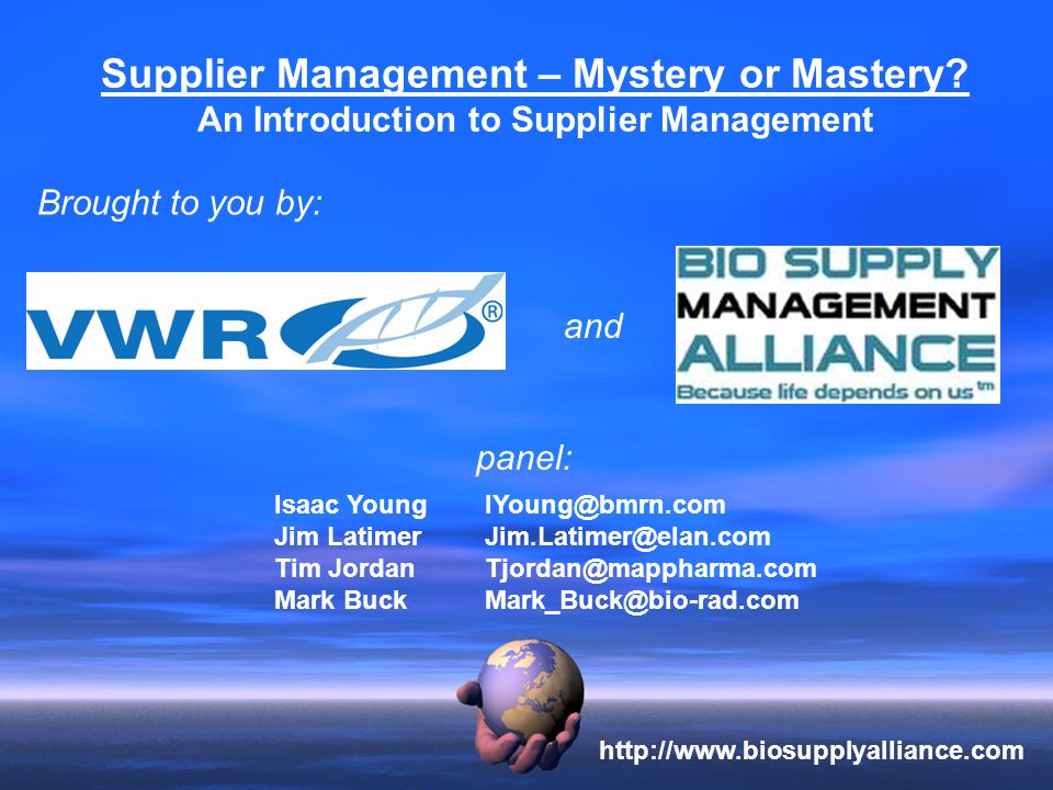 Supplier Management – Mystery or Mastery? An Introduction to Supplier Management Brought to you by: and Isaac YoungIYoung@bmrn.com Jim LatimerJim.Lati