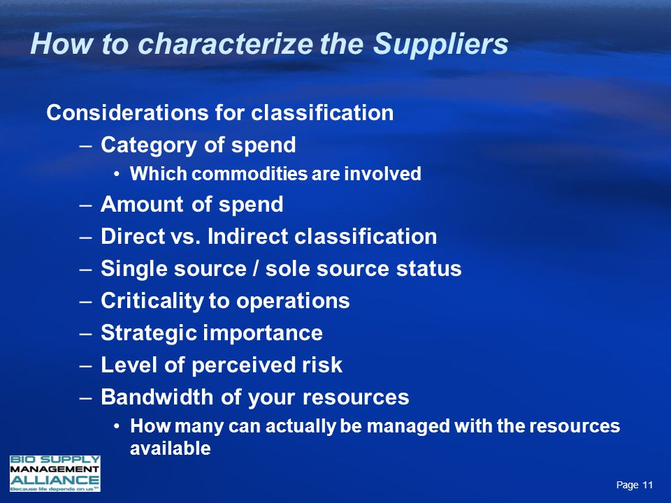 How to characterize the Suppliers Considerations for classification –Category of spend Which commodities are involved –Amount of spend –Direct vs. Ind