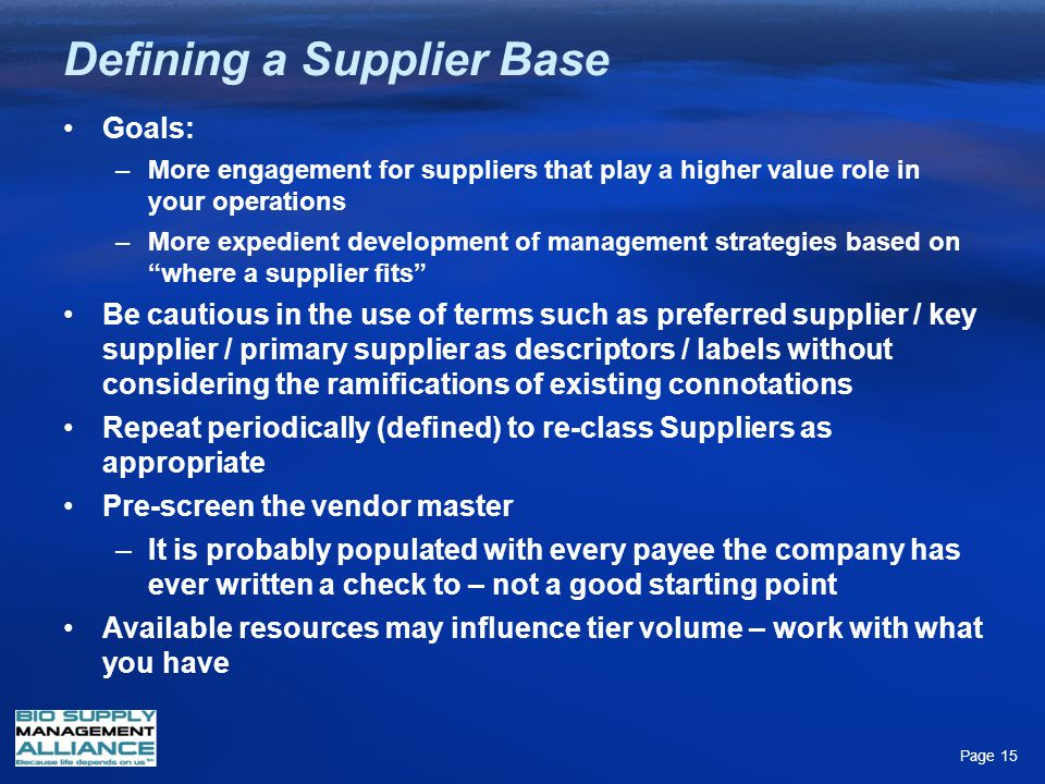 Defining a Supplier Base Goals: –More engagement for suppliers that play a higher value role in your operations –More expedient development of managem