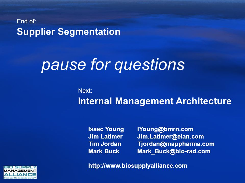 Internal Management Architecture Supplier Segmentation End of: Next: pause for questions Isaac YoungIYoung@bmrn.com Jim LatimerJim.Latimer@elan.com Ti