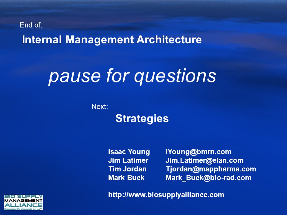 Strategies End of: Next: pause for questions Internal Management Architecture Isaac YoungIYoung@bmrn.com Jim LatimerJim.Latimer@elan.com Tim JordanTjo