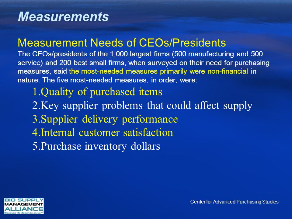 Measurements Measurement Needs of CEOs/Presidents The CEOs/presidents of the 1,000 largest firms (500 manufacturing and 500 service) and 200 best smal