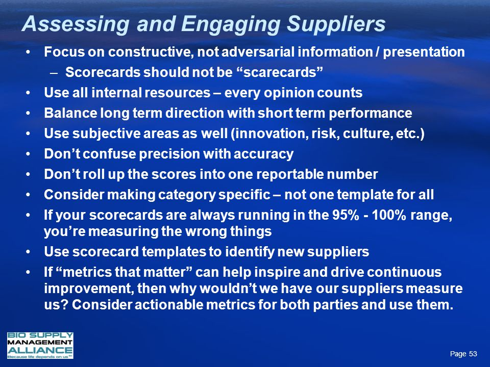 Assessing and Engaging Suppliers Focus on constructive, not adversarial information / presentation –Scorecards should not be scarecards Use all intern