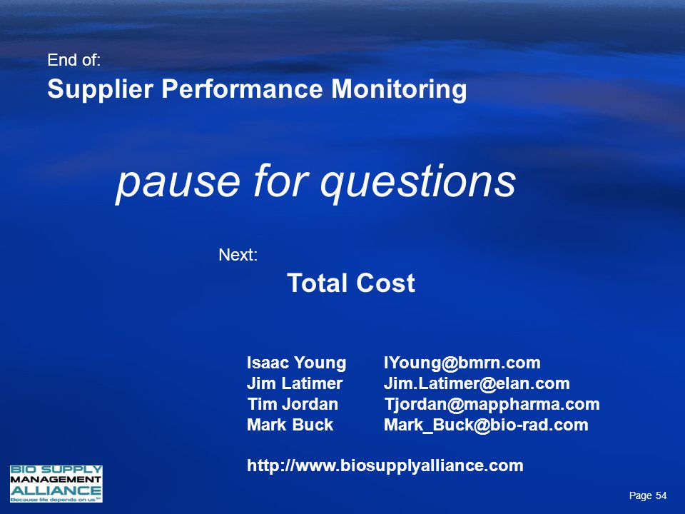 Total Cost Supplier Performance Monitoring End of: Next: pause for questions Isaac YoungIYoung@bmrn.com Jim LatimerJim.Latimer@elan.com Tim JordanTjor