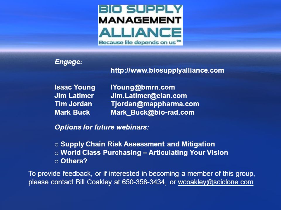 Because life depends on us TM, the Bio Supply Management Alliance supports continuous learning and improvement of bio supply management professionals and the enhancement of the efficacy of the supply chain of the industry through collaboration.
