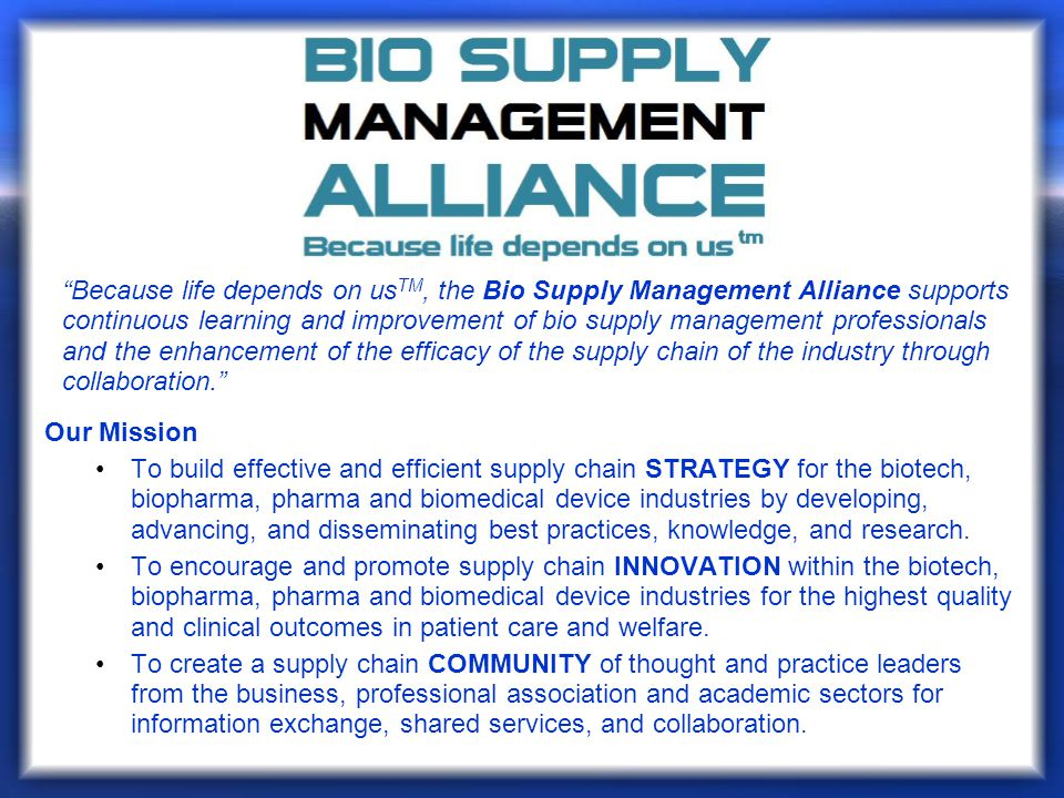 Because life depends on us TM, the Bio Supply Management Alliance supports continuous learning and improvement of bio supply management professionals