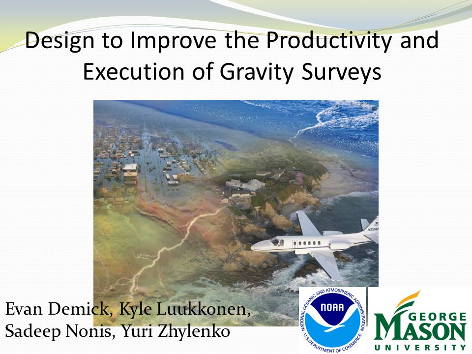 Design to Improve the Productivity and Execution of Gravity Surveys 40 Evan Demick, Kyle Luukkonen, Sadeep Nonis, Yuri Zhylenko
