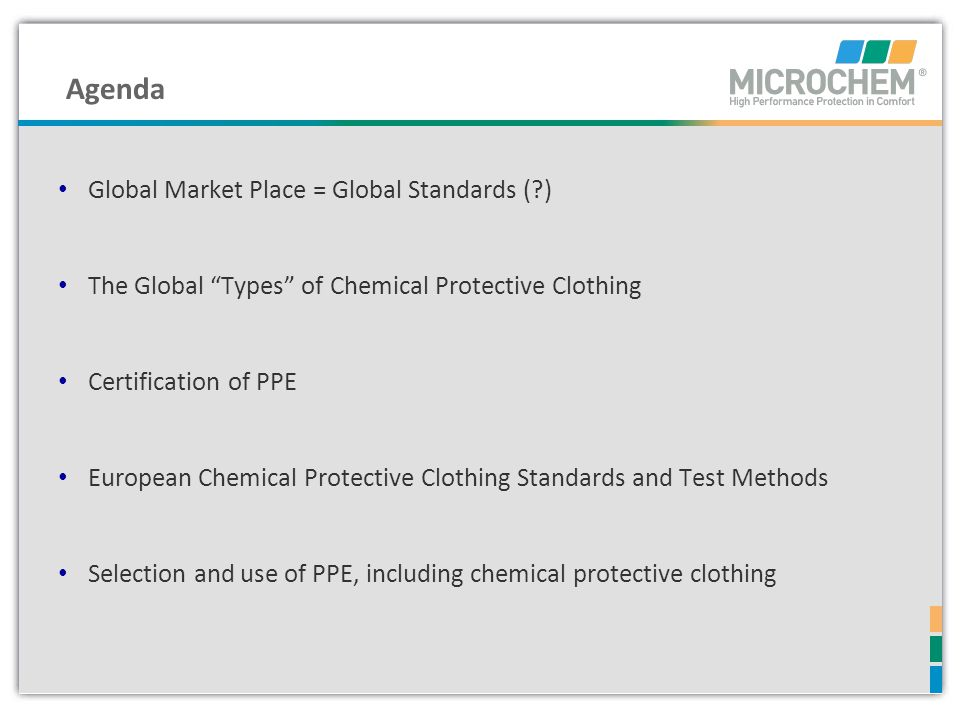 PPE Directive 89/686/EEC Category III – Complex Design EN 14325: 2004 Test Methods and performance classification of chemical protective clothing materials, seams, joins and assemblages EN530 Abrasion Resistance EN340: 2003 Protective Clothing General Requirements Article 11A or B Manufacturer Assessment & Certification Article 10 Product EC-Type Examination Certificate EN ISO 7854 Flex Cracking Resistance EN ISO 9073-4 Trapezoidal Tear Resistance EN ISO 13934-1 Tensile Strength EN 863 Puncture Resistance EN 374-3 / ISO 6529 Chemical permeation resistance (Materials & Seams) ISO 13935-2 Seam Strength EN ISO 17491-3 Jet Spray Test Manufacturers EC Declaration of Conformity XXXX EN 943-1, Annex A Inward Leakage Test EN 464 Leak Tightness EN 943-1, Annex A Inward Leakage Test (Type 1b* & 1c) EN530 Abrasion Resistance EN ISO 7854 Flex Cracking Resistance EN ISO 9073-4 Trapezoidal Tear Resistance EN ISO 13934-1 Tensile Strength EN 863 Puncture Resistance EN 374-3 / ISO 6529 Chemical permeation resistance (Materials & Seams) ISO 13935-2 Seam Strength EN530 Abrasion Resistance EN ISO 7854 Flex Cracking Resistance EN ISO 9073-4 Trapezoidal Tear Resistance EN ISO 13934-1 Tensile Strength EN 863 Puncture Resistance EN 374-3 / ISO 6529 Chemical permeation resistance (Materials & Seams) ISO 13935-2 Seam Strength EN 943-1: 2002 Test methods and performance classification** The European Model