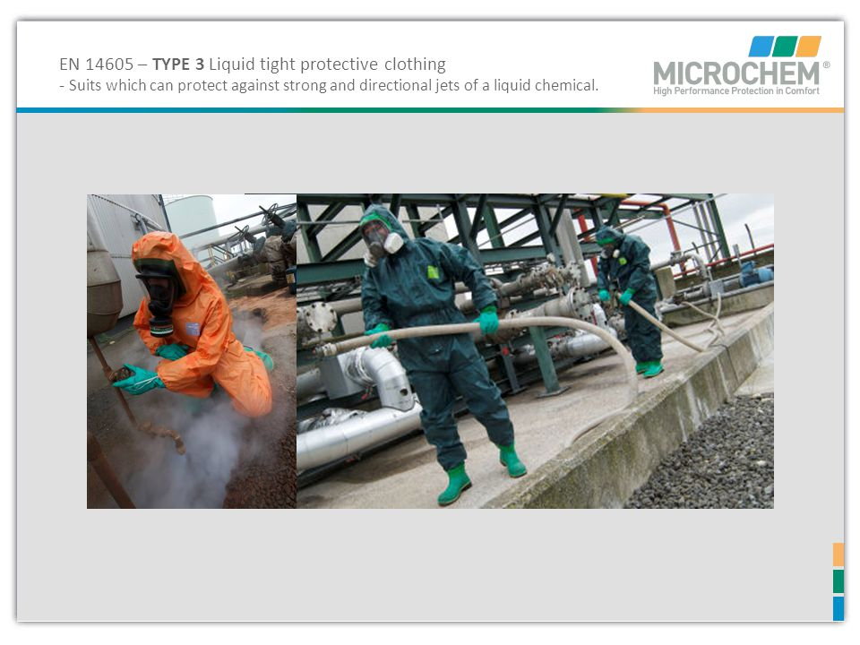 EN 14605 – TYPE 3 Liquid tight protective clothing - Suits which can protect against strong and directional jets of a liquid chemical.