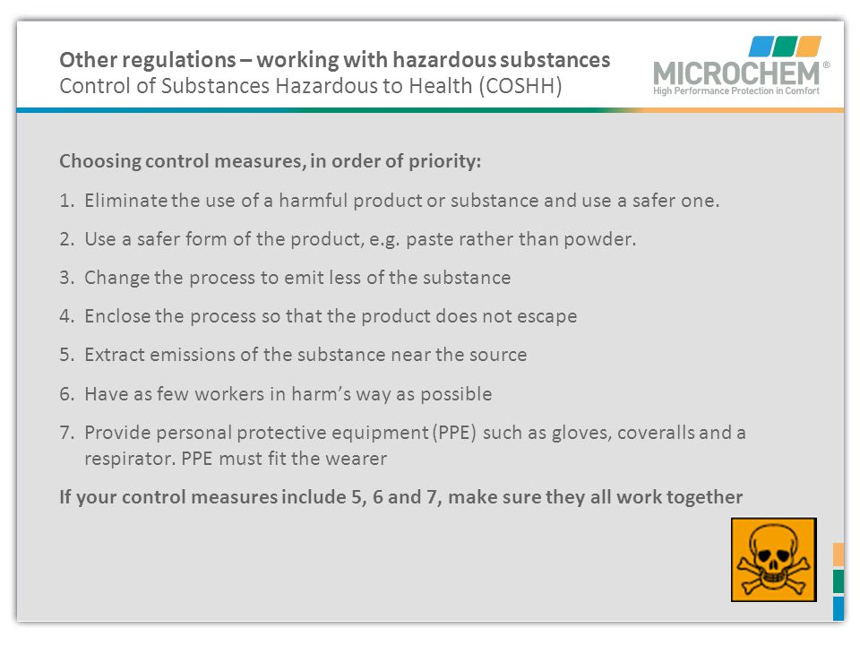 Choosing control measures, in order of priority: 1.Eliminate the use of a harmful product or substance and use a safer one. 2.Use a safer form of the